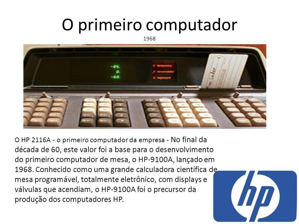 O primeiro computador 1968 O HP 2116A - o primeiro computador da empresa - No final da década de 60, este valor foi a base para o desenvolvimento do p