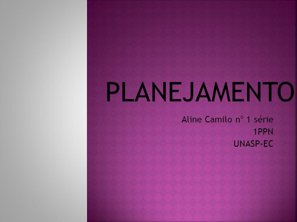 Aline Camilo nº 1 série 1PPN UNASP-EC PLANEJAMENTO