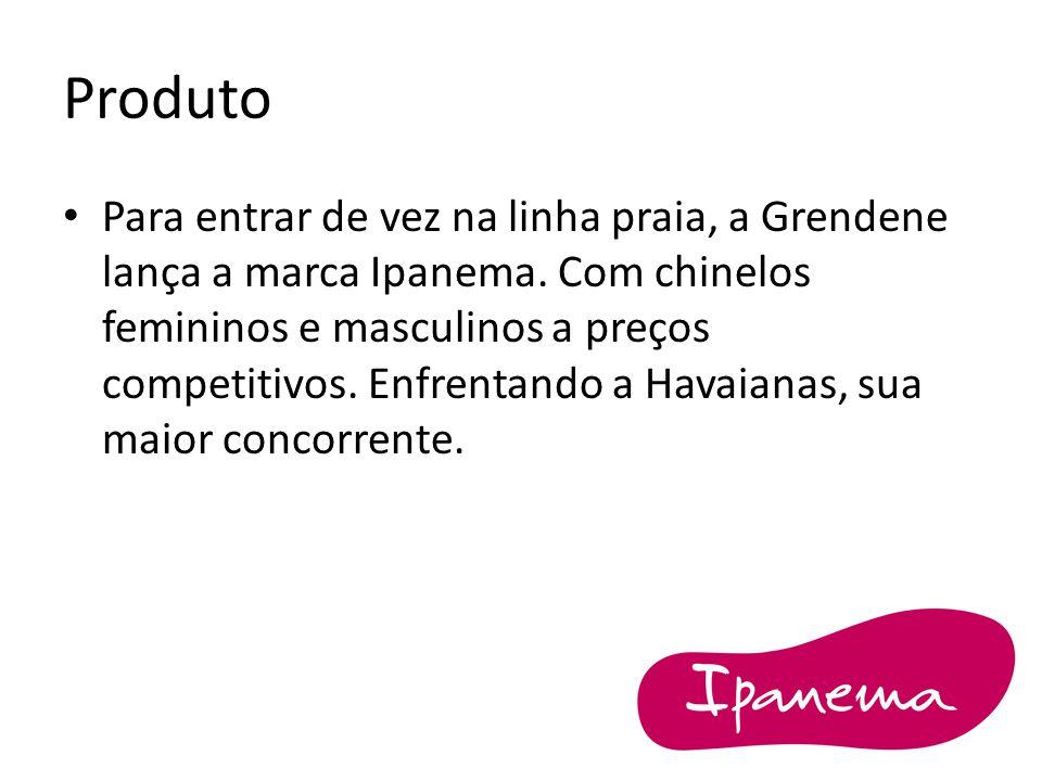 Produto Para entrar de vez na linha praia, a Grendene lança a marca Ipanema. Com chinelos femininos e masculinos a preços competitivos. Enfrentando a