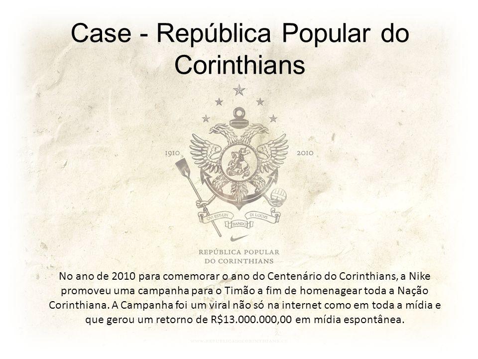 Case - República Popular do Corinthians No ano de 2010 para comemorar o ano do Centenário do Corinthians, a Nike promoveu uma campanha para o Timão a
