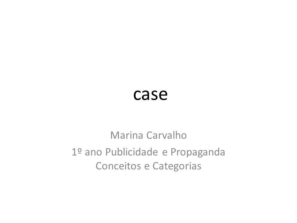 case Marina Carvalho 1º ano Publicidade e Propaganda Conceitos e Categorias
