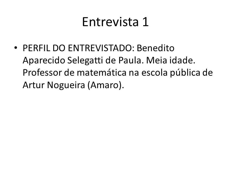Entrevista 1 PERFIL DO ENTREVISTADO: Benedito Aparecido Selegatti de Paula.