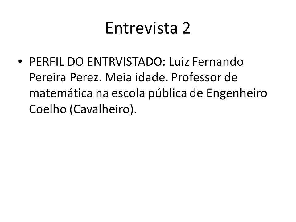 Entrevista 2 PERFIL DO ENTRVISTADO: Luiz Fernando Pereira Perez.