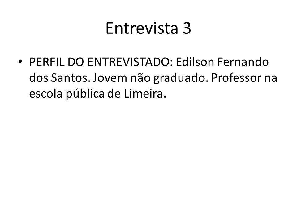 Entrevista 3 PERFIL DO ENTREVISTADO: Edilson Fernando dos Santos.