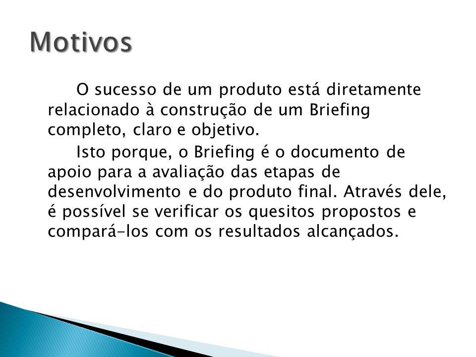 O sucesso de um produto está diretamente relacionado à construção de um Briefing completo, claro e objetivo. Isto porque, o Briefing é o documento de
