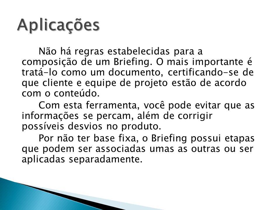 Exemplos de etapas de Briefing: Apresentação da empresa Uma breve apresentação da empresa: área de atividade, endereço, pessoas responsáveis, etc.