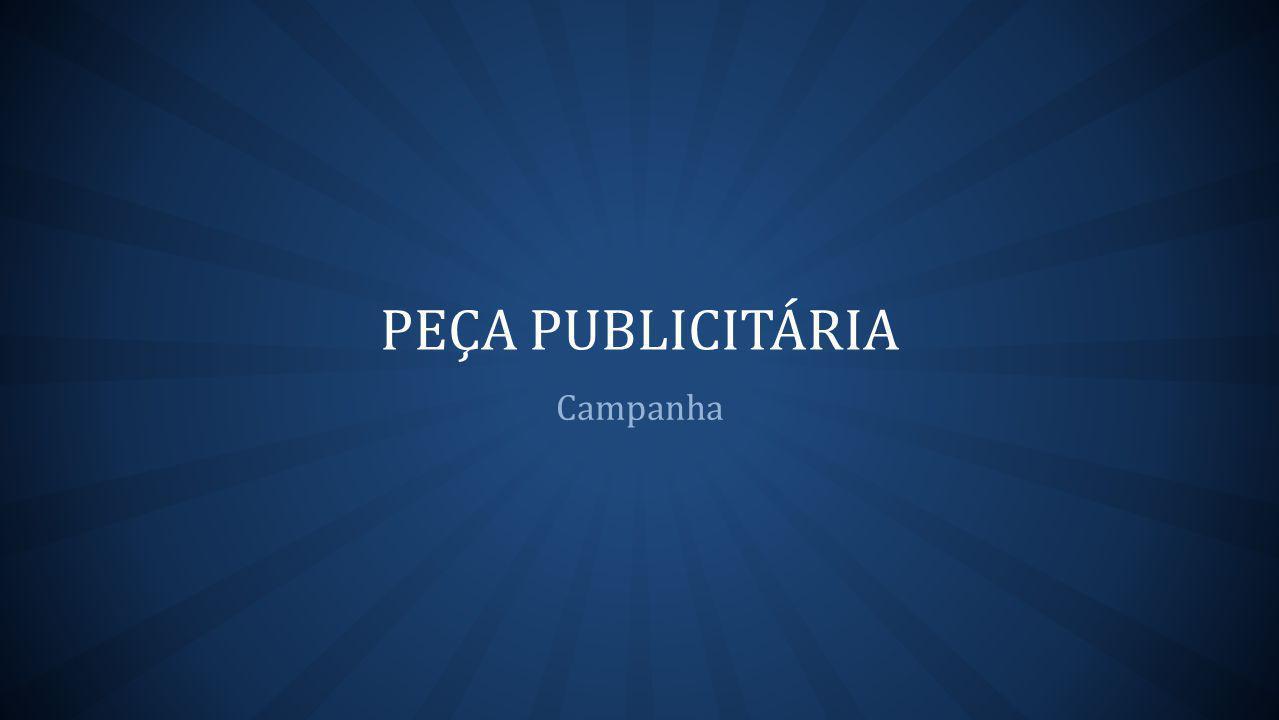 PEÇA PUBLICITÁRIA Campanha
