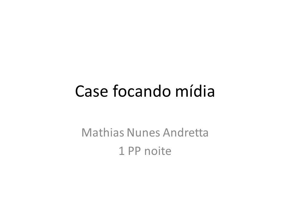 Case focando mídia Mathias Nunes Andretta 1 PP noite