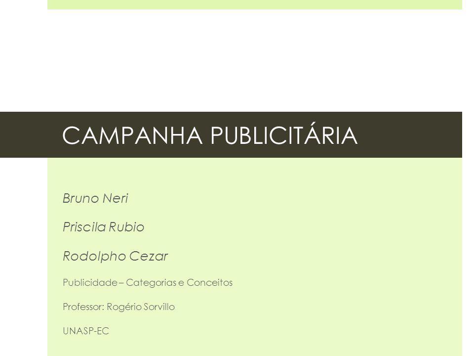 CAMPANHA PUBLICITÁRIA Bruno Neri Priscila Rubio Rodolpho Cezar Publicidade – Categorias e Conceitos Professor: Rogério Sorvillo UNASP-EC