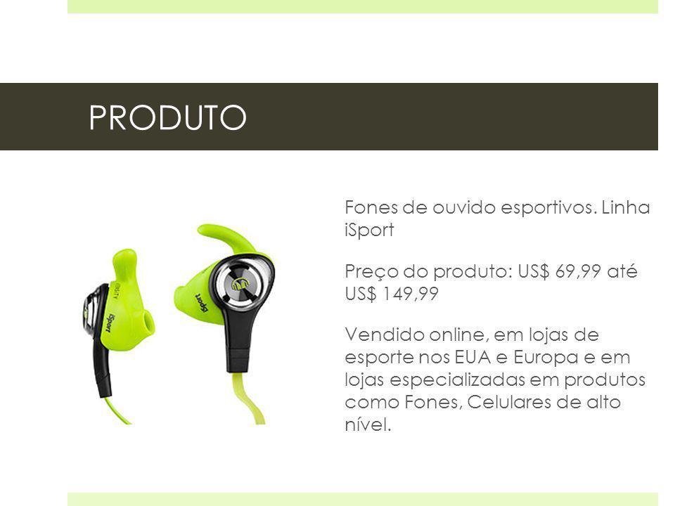 PRODUTO Fones de ouvido esportivos. Linha iSport Preço do produto: US$ 69,99 até US$ 149,99 Vendido online, em lojas de esporte nos EUA e Europa e em