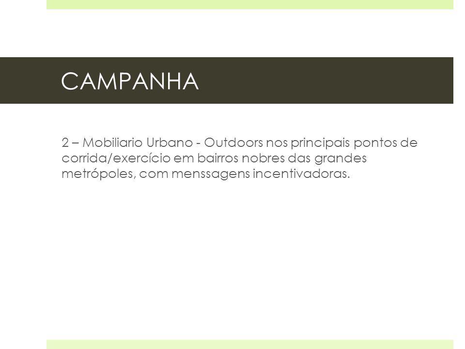 CAMPANHA 2 – Mobiliario Urbano - Outdoors nos principais pontos de corrida/exercício em bairros nobres das grandes metrópoles, com menssagens incentiv