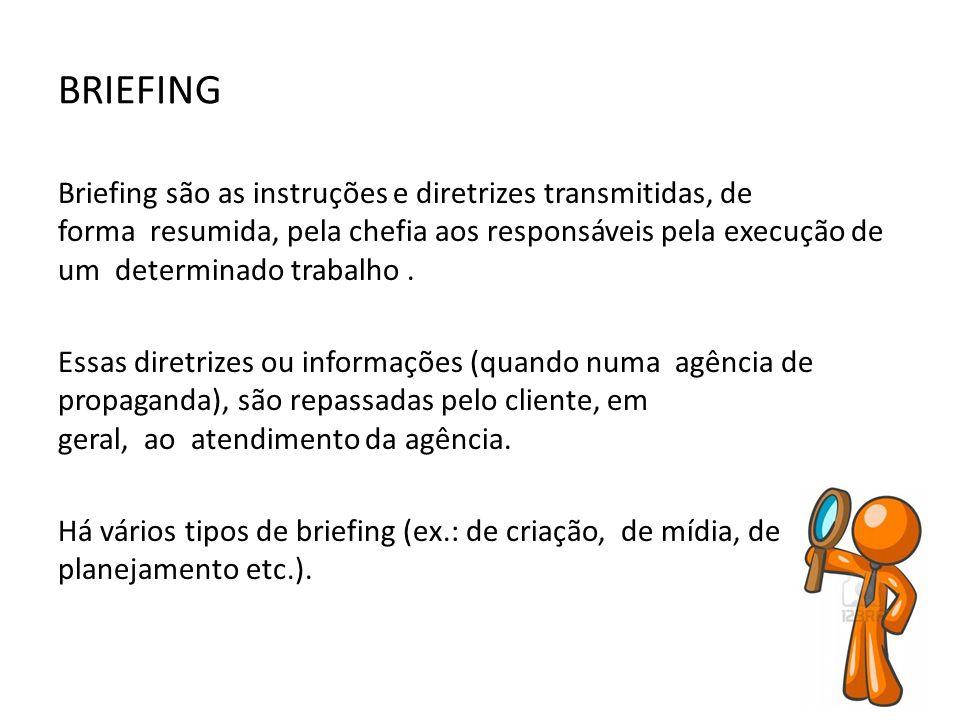 BRIEFING Briefing são as instruções e diretrizes transmitidas, de forma resumida, pela chefia aos responsáveis pela execução de um determinado trabalh