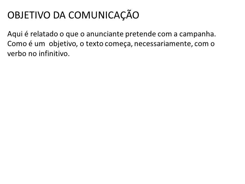 PÚBLICO-ALVO Disponha de um perfil detalhado das pessoas e instituições que o anunciante pretende convencer com a campanha.
