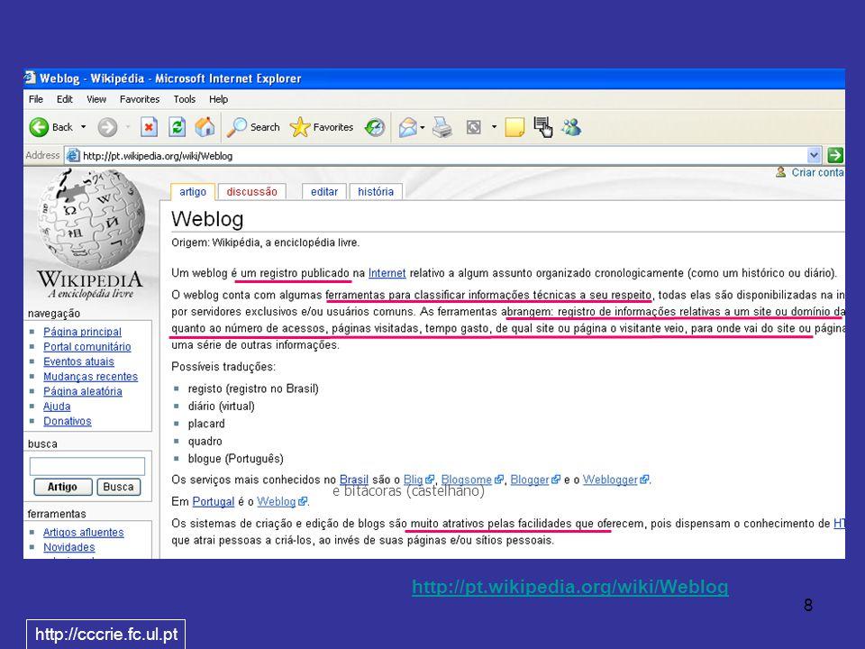 8 http://pt.wikipedia.org/wiki/Weblog e bitácoras (castelhano) http://cccrie.fc.ul.pt