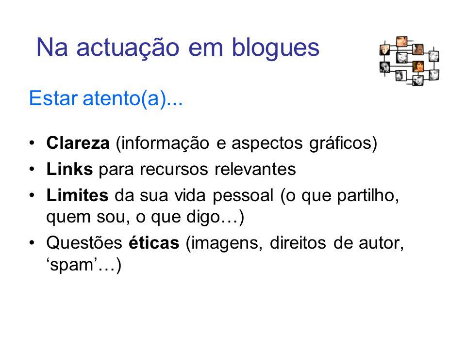 Na actuação em blogues Estar atento(a)...