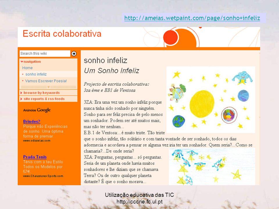 Utilização educativa das TIC http://cccrie.fc.ul.pt http://ameias.wetpaint.com/page/sonho+infeliz