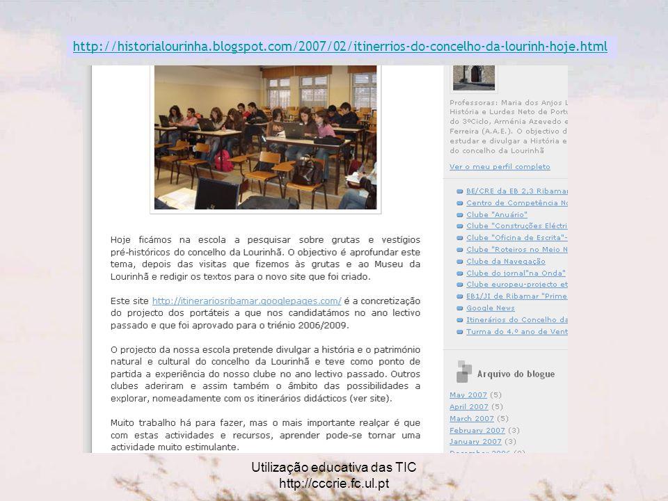 Utilização educativa das TIC http://cccrie.fc.ul.pt http://historialourinha.blogspot.com/2007/02/itinerrios-do-concelho-da-lourinh-hoje.html