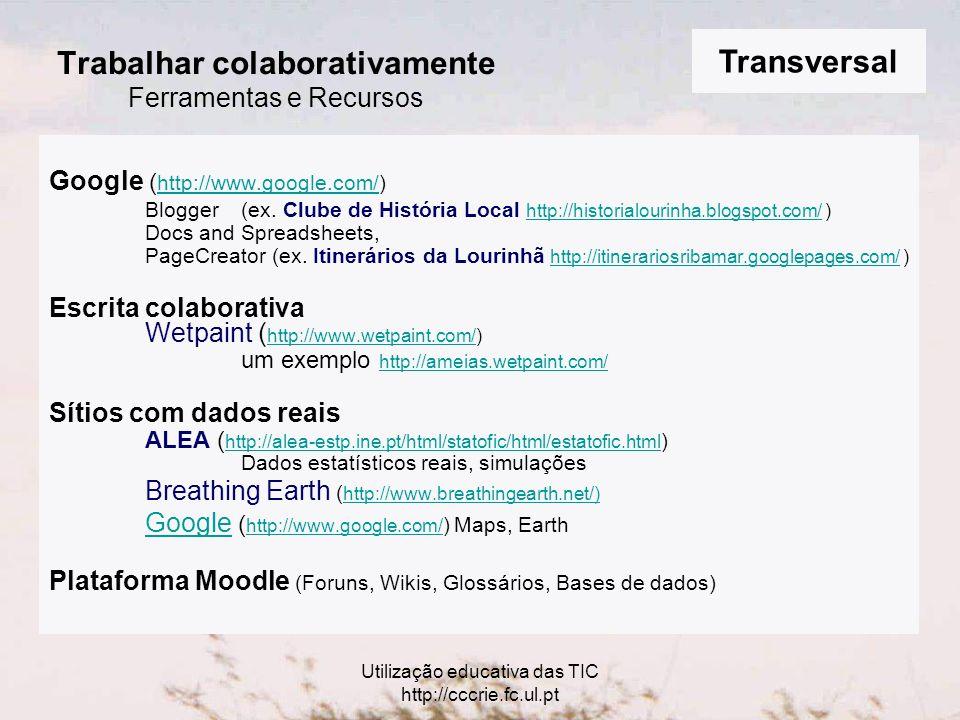 Utilização educativa das TIC http://cccrie.fc.ul.pt Trabalhar colaborativamente Ferramentas e Recursos Google ( http://www.google.com/) Blogger (ex.