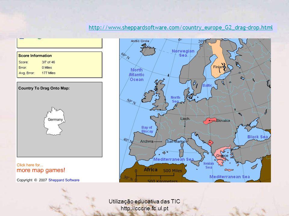 Utilização educativa das TIC http://cccrie.fc.ul.pt http://www.sheppardsoftware.com/country_europe_G2_drag-drop.html