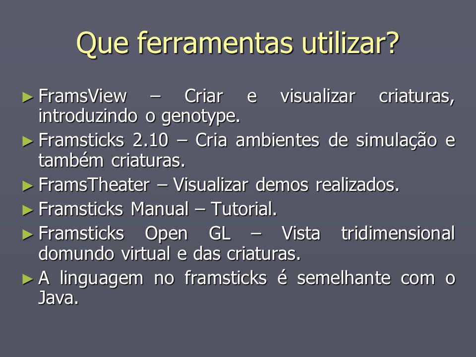 Que ferramentas utilizar? FramsView – Criar e visualizar criaturas, introduzindo o genotype. FramsView – Criar e visualizar criaturas, introduzindo o