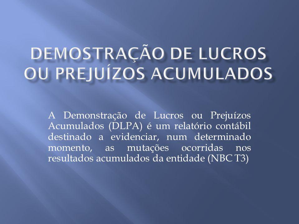 A Demonstração de Lucros ou Prejuízos Acumulados (DLPA) é um relatório contábil destinado a evidenciar, num determinado momento, as mutações ocorridas