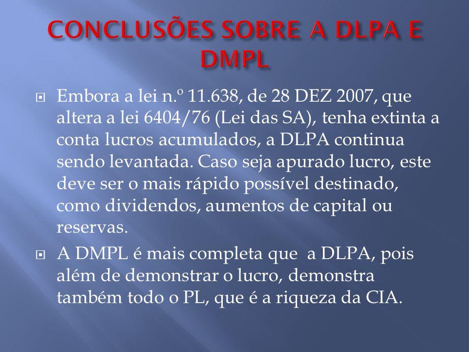 Embora a lei n.º 11.638, de 28 DEZ 2007, que altera a lei 6404/76 (Lei das SA), tenha extinta a conta lucros acumulados, a DLPA continua sendo levanta