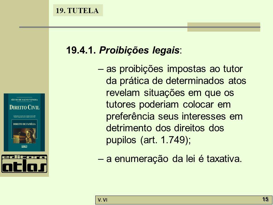 19. TUTELA V. VI 15 19.4.1. Proibições legais: – as proibições impostas ao tutor da prática de determinados atos revelam situações em que os tutores p
