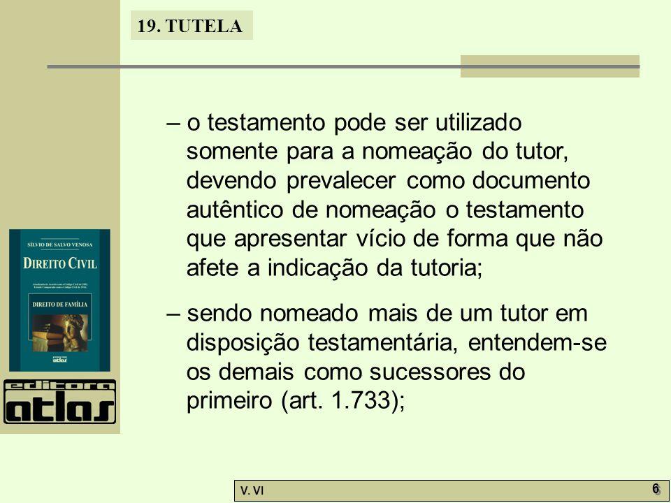 19. TUTELA V. VI 6 6 – o testamento pode ser utilizado somente para a nomeação do tutor, devendo prevalecer como documento autêntico de nomeação o tes
