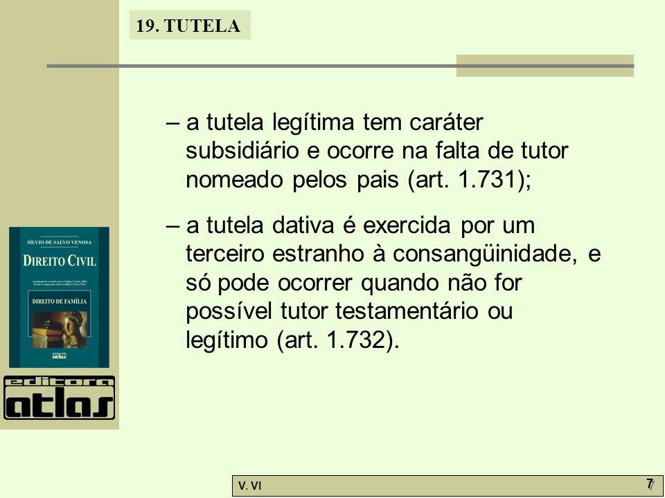 19. TUTELA V. VI 7 7 – a tutela legítima tem caráter subsidiário e ocorre na falta de tutor nomeado pelos pais (art. 1.731); – a tutela dativa é exerc