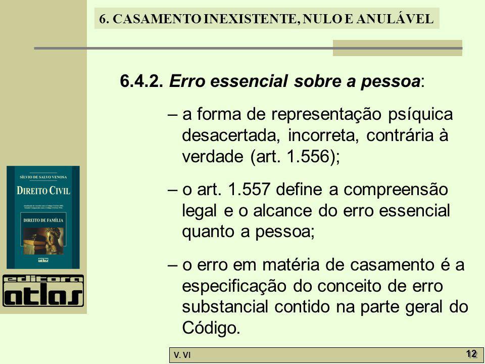 6. CASAMENTO INEXISTENTE, NULO E ANULÁVEL V. VI 12 6.4.2. Erro essencial sobre a pessoa: – a forma de representação psíquica desacertada, incorreta, c