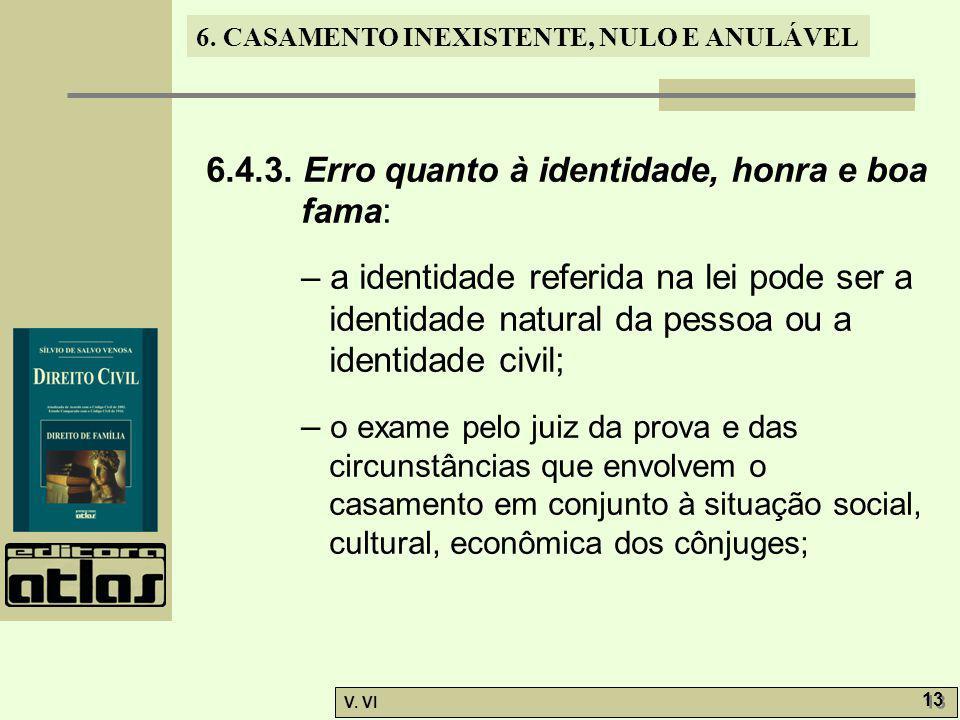 6. CASAMENTO INEXISTENTE, NULO E ANULÁVEL V. VI 13 6.4.3. Erro quanto à identidade, honra e boa fama: – a identidade referida na lei pode ser a identi