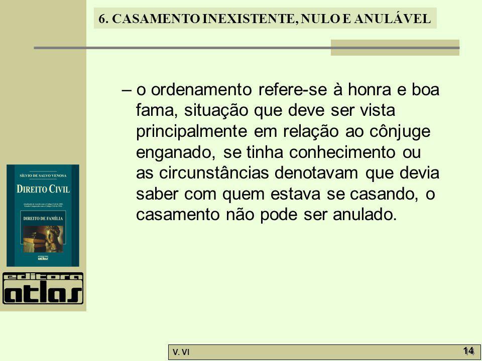 6. CASAMENTO INEXISTENTE, NULO E ANULÁVEL V. VI 14 – o ordenamento refere-se à honra e boa fama, situação que deve ser vista principalmente em relação