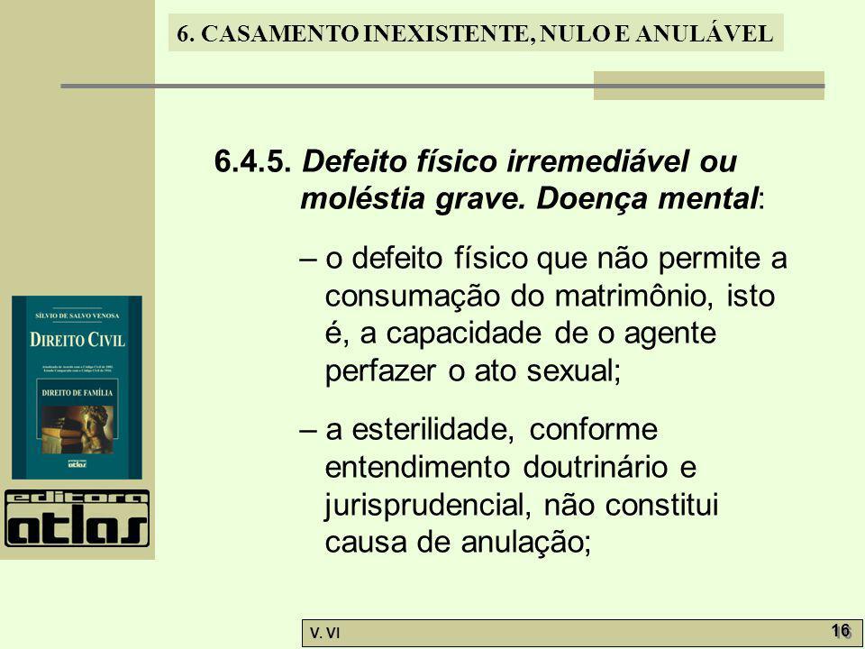 6. CASAMENTO INEXISTENTE, NULO E ANULÁVEL V. VI 16 6.4.5. Defeito físico irremediável ou moléstia grave. Doença mental: – o defeito físico que não per