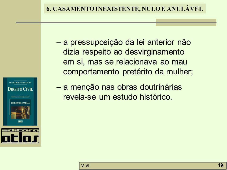 6. CASAMENTO INEXISTENTE, NULO E ANULÁVEL V. VI 19 – a pressuposição da lei anterior não dizia respeito ao desvirginamento em si, mas se relacionava a