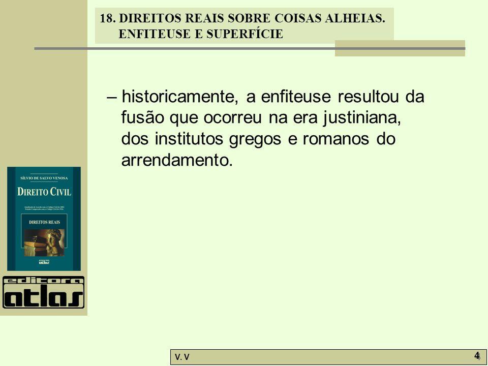 18. DIREITOS REAIS SOBRE COISAS ALHEIAS. ENFITEUSE E SUPERFÍCIE V. V 4 4 – historicamente, a enfiteuse resultou da fusão que ocorreu na era justiniana