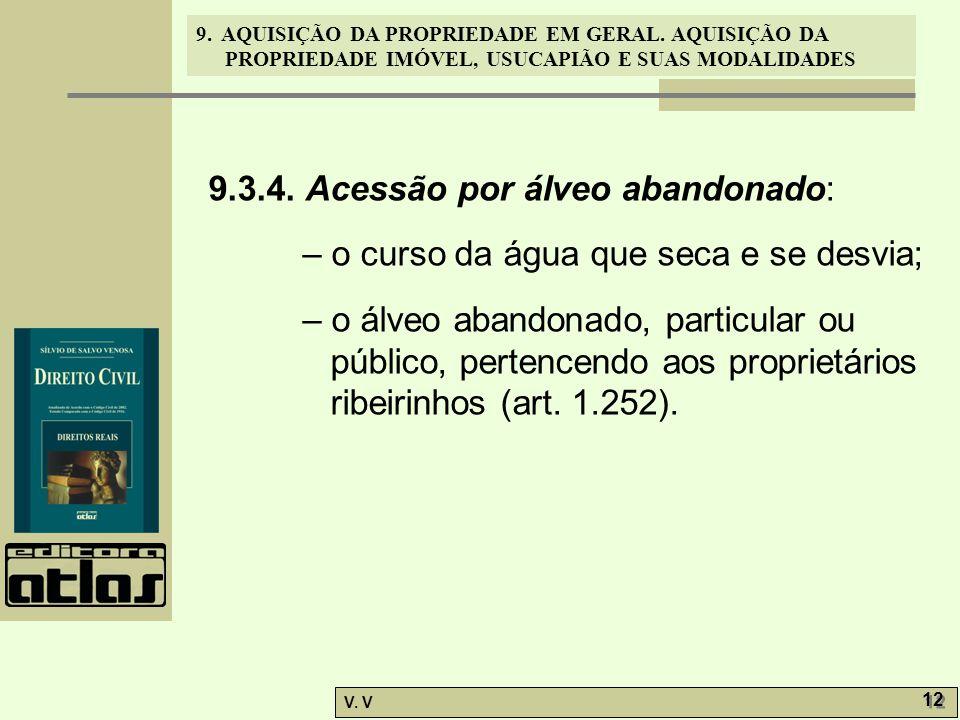 9. AQUISIÇÃO DA PROPRIEDADE EM GERAL. AQUISIÇÃO DA PROPRIEDADE IMÓVEL, USUCAPIÃO E SUAS MODALIDADES V. V 12 9.3.4. Acessão por álveo abandonado: – o c