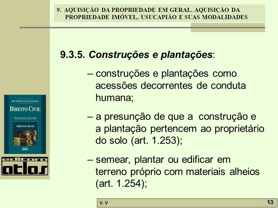 9. AQUISIÇÃO DA PROPRIEDADE EM GERAL. AQUISIÇÃO DA PROPRIEDADE IMÓVEL, USUCAPIÃO E SUAS MODALIDADES V. V 13 9.3.5. Construções e plantações: – constru