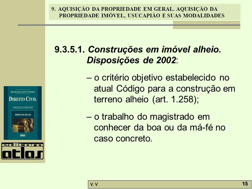 9. AQUISIÇÃO DA PROPRIEDADE EM GERAL. AQUISIÇÃO DA PROPRIEDADE IMÓVEL, USUCAPIÃO E SUAS MODALIDADES V. V 15 9.3.5.1. Construções em imóvel alheio. Dis