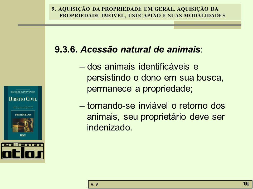 9. AQUISIÇÃO DA PROPRIEDADE EM GERAL. AQUISIÇÃO DA PROPRIEDADE IMÓVEL, USUCAPIÃO E SUAS MODALIDADES V. V 16 9.3.6. Acessão natural de animais: – dos a