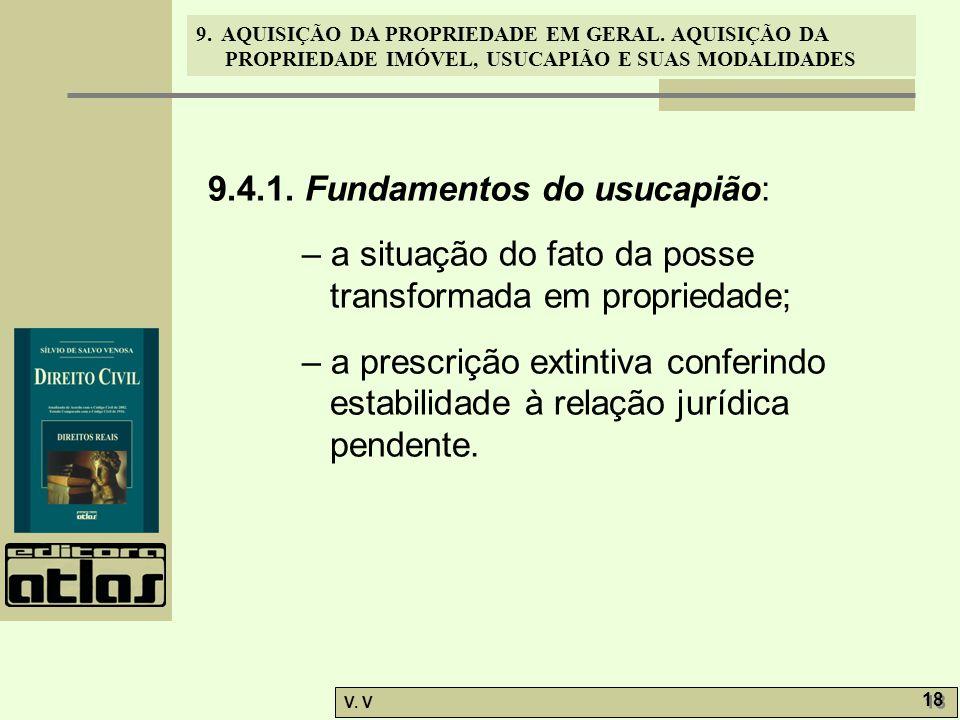 9. AQUISIÇÃO DA PROPRIEDADE EM GERAL. AQUISIÇÃO DA PROPRIEDADE IMÓVEL, USUCAPIÃO E SUAS MODALIDADES V. V 18 9.4.1. Fundamentos do usucapião: – a situa