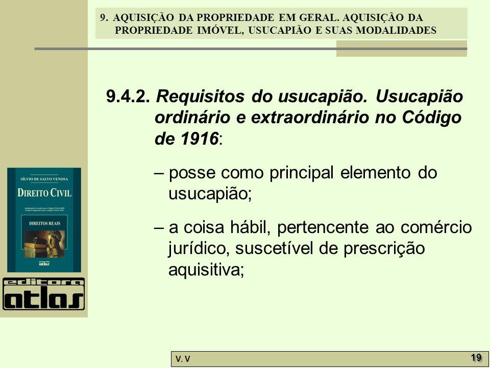 9. AQUISIÇÃO DA PROPRIEDADE EM GERAL. AQUISIÇÃO DA PROPRIEDADE IMÓVEL, USUCAPIÃO E SUAS MODALIDADES V. V 19 9.4.2. Requisitos do usucapião. Usucapião