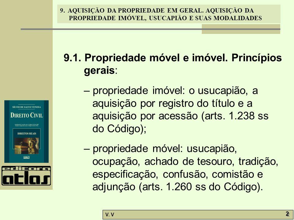 9. AQUISIÇÃO DA PROPRIEDADE EM GERAL. AQUISIÇÃO DA PROPRIEDADE IMÓVEL, USUCAPIÃO E SUAS MODALIDADES V. V 2 2 9.1. Propriedade móvel e imóvel. Princípi