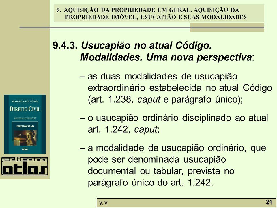 9. AQUISIÇÃO DA PROPRIEDADE EM GERAL. AQUISIÇÃO DA PROPRIEDADE IMÓVEL, USUCAPIÃO E SUAS MODALIDADES V. V 21 9.4.3. Usucapião no atual Código. Modalida