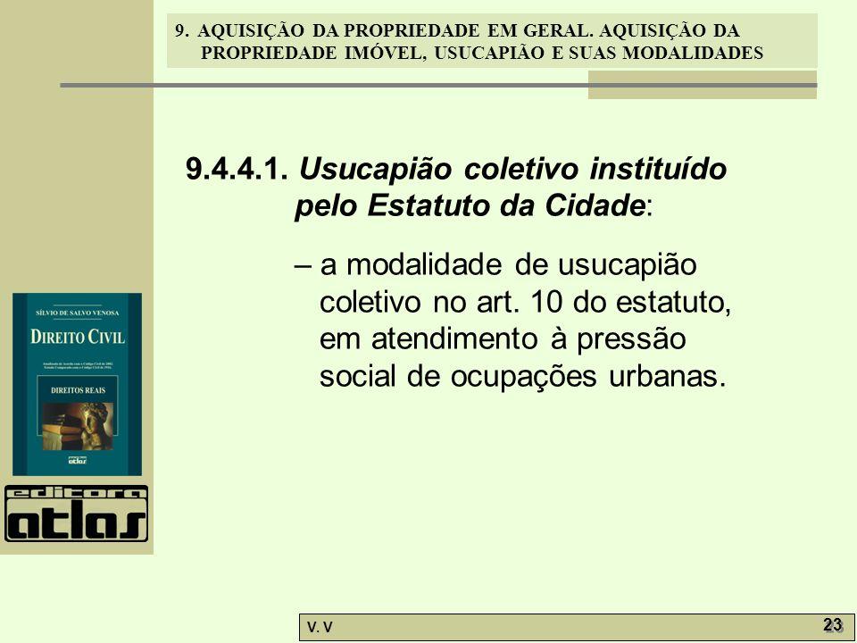 9. AQUISIÇÃO DA PROPRIEDADE EM GERAL. AQUISIÇÃO DA PROPRIEDADE IMÓVEL, USUCAPIÃO E SUAS MODALIDADES V. V 23 9.4.4.1. Usucapião coletivo instituído pel