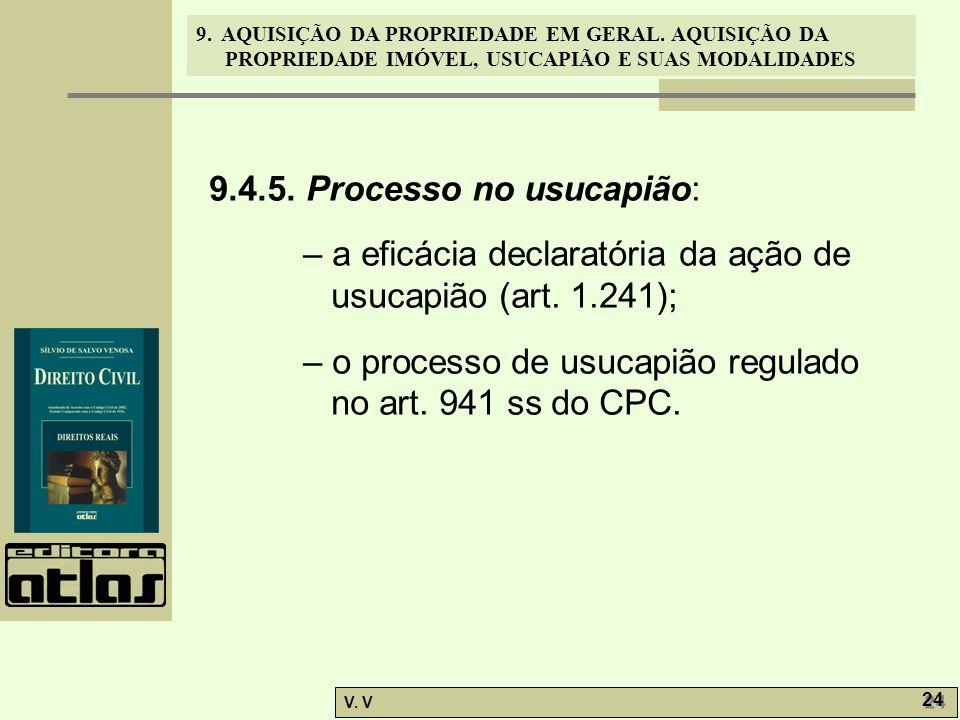 9. AQUISIÇÃO DA PROPRIEDADE EM GERAL. AQUISIÇÃO DA PROPRIEDADE IMÓVEL, USUCAPIÃO E SUAS MODALIDADES V. V 24 9.4.5. Processo no usucapião: – a eficácia
