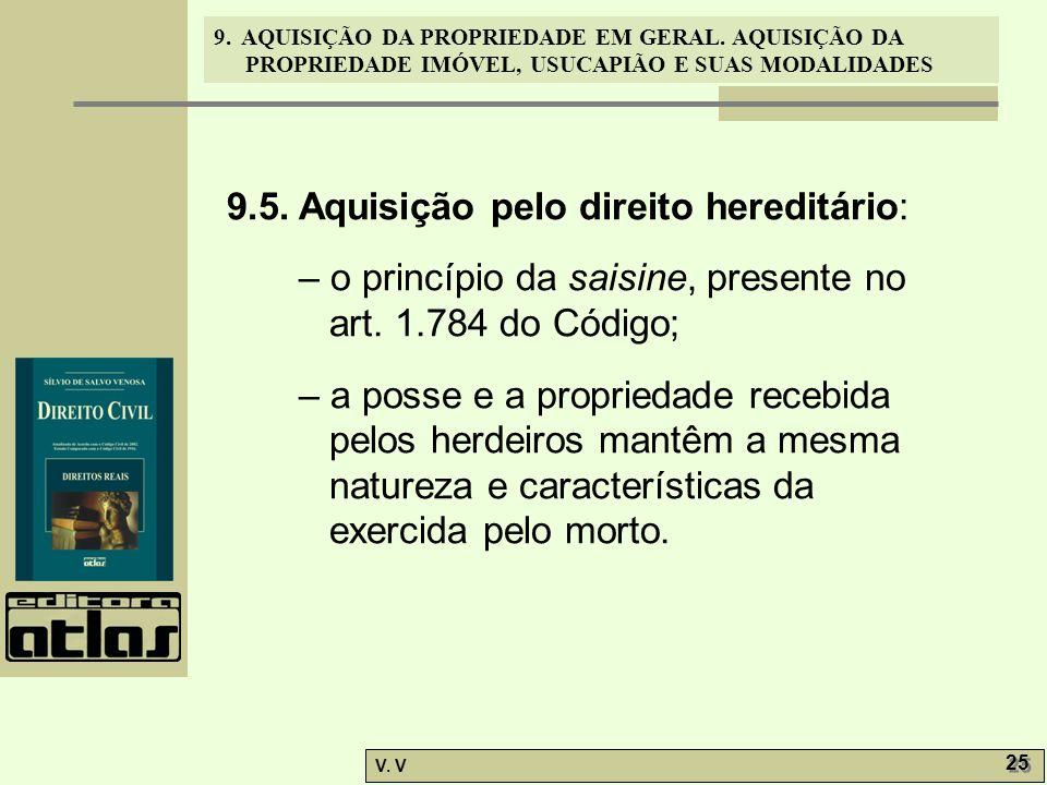9. AQUISIÇÃO DA PROPRIEDADE EM GERAL. AQUISIÇÃO DA PROPRIEDADE IMÓVEL, USUCAPIÃO E SUAS MODALIDADES V. V 25 9.5. Aquisição pelo direito hereditário: –