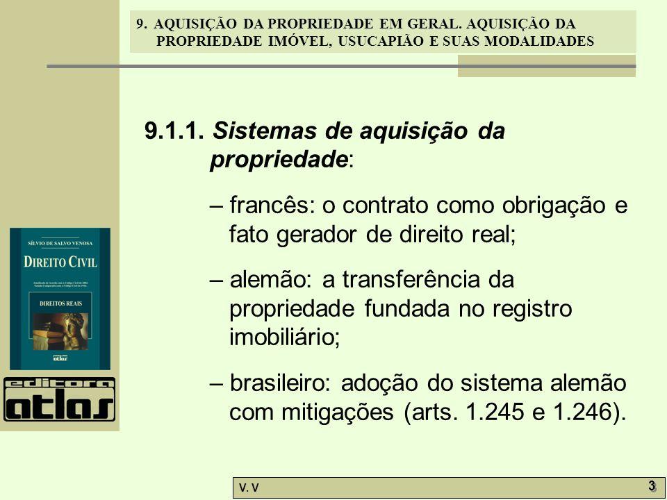 9. AQUISIÇÃO DA PROPRIEDADE EM GERAL. AQUISIÇÃO DA PROPRIEDADE IMÓVEL, USUCAPIÃO E SUAS MODALIDADES V. V 3 3 9.1.1. Sistemas de aquisição da proprieda
