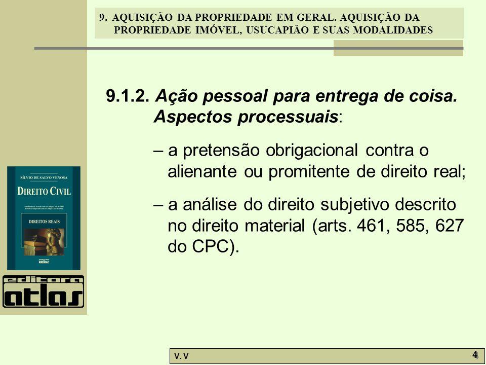 9. AQUISIÇÃO DA PROPRIEDADE EM GERAL. AQUISIÇÃO DA PROPRIEDADE IMÓVEL, USUCAPIÃO E SUAS MODALIDADES V. V 4 4 9.1.2. Ação pessoal para entrega de coisa