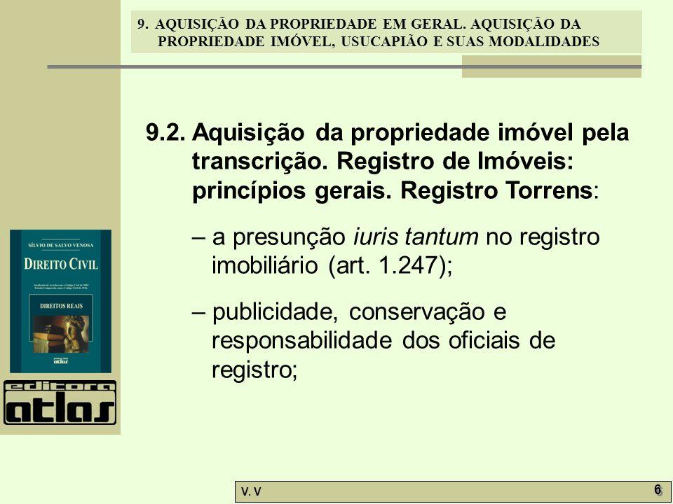 9. AQUISIÇÃO DA PROPRIEDADE EM GERAL. AQUISIÇÃO DA PROPRIEDADE IMÓVEL, USUCAPIÃO E SUAS MODALIDADES V. V 6 6 9.2. Aquisição da propriedade imóvel pela