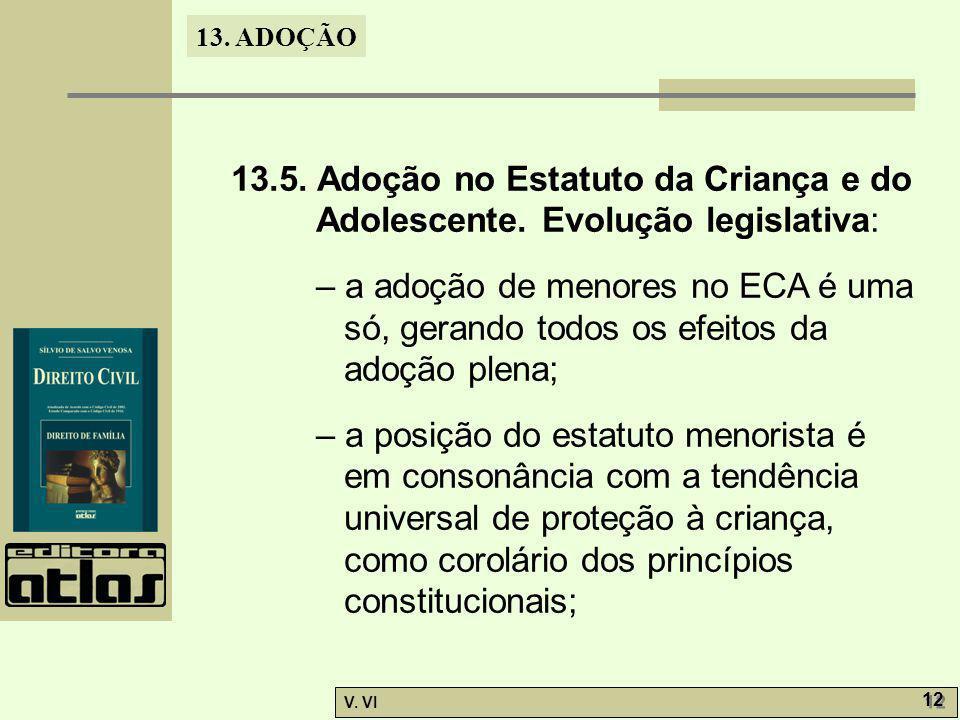 13. ADOÇÃO V. VI 12 13.5. Adoção no Estatuto da Criança e do Adolescente. Evolução legislativa: – a adoção de menores no ECA é uma só, gerando todos o